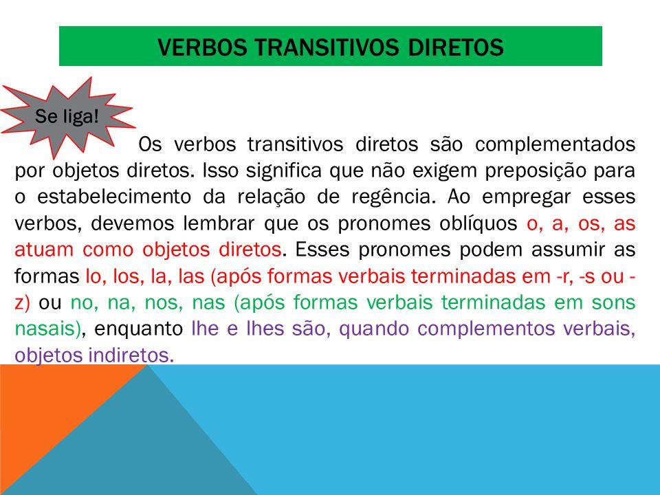 VERBOS TRANSITIVOS DIRETOS Os verbos transitivos diretos são complementados por objetos diretos. Isso significa que não exigem preposição para o estab