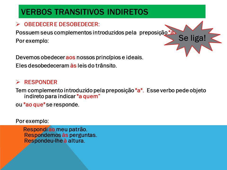 VERBOS TRANSITIVOS INDIRETOS  OBEDECER E DESOBEDECER: Possuem seus complementos introduzidos pela preposição