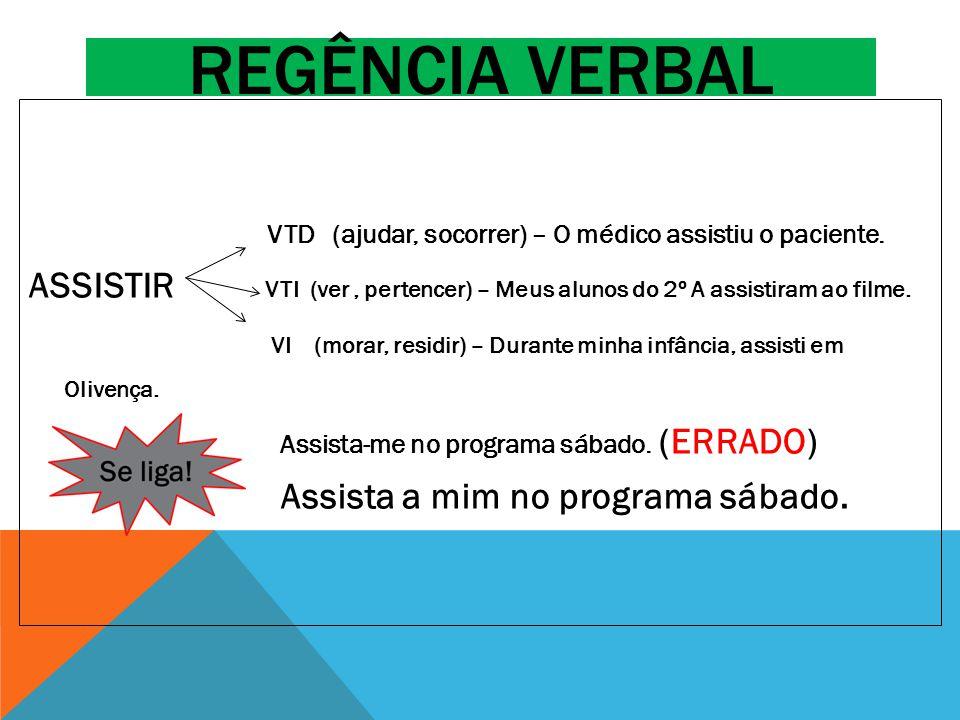 VerboClassificaçãoSignificadoExemplo A regência verbal estuda a relação que se estabelece entre os verbos e os termos que os complementam (objetos diretos e objetos indiretos) ou caracterizam (adjuntos adverbiais).
