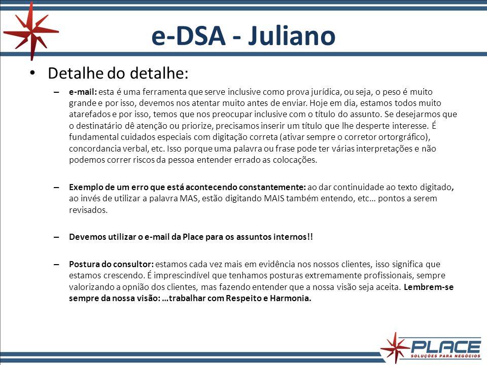 e-DSA - Juliano Detalhe do detalhe: – e-mail: esta é uma ferramenta que serve inclusive como prova jurídica, ou seja, o peso é muito grande e por isso, devemos nos atentar muito antes de enviar.