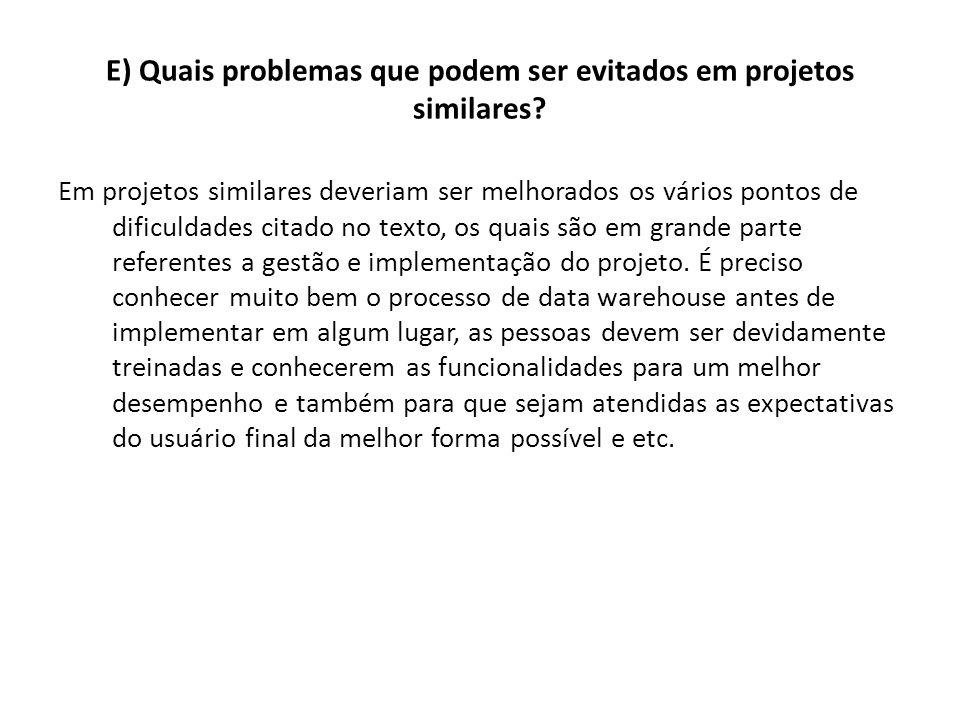 E) Quais problemas que podem ser evitados em projetos similares? Em projetos similares deveriam ser melhorados os vários pontos de dificuldades citado