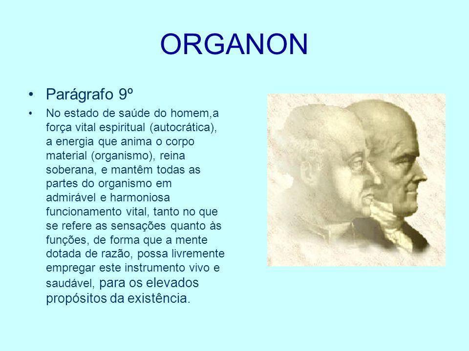 ORGANON Parágrafo 9º No estado de saúde do homem,a força vital espiritual (autocrática), a energia que anima o corpo material (organismo), reina sober