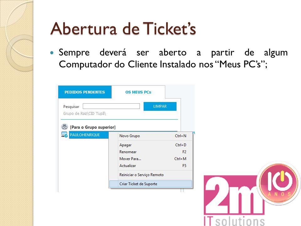 """Abertura de Ticket's Sempre deverá ser aberto a partir de algum Computador do Cliente Instalado nos """"Meus PC's"""";"""