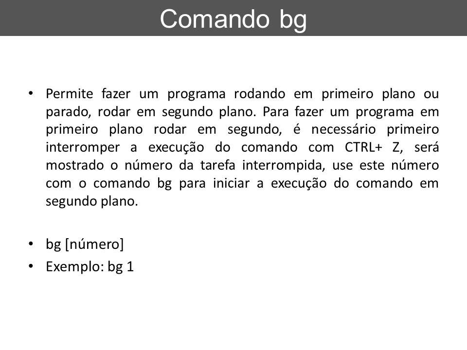 Comando kill/killall Permite enviar um sinal a um comando/programa.