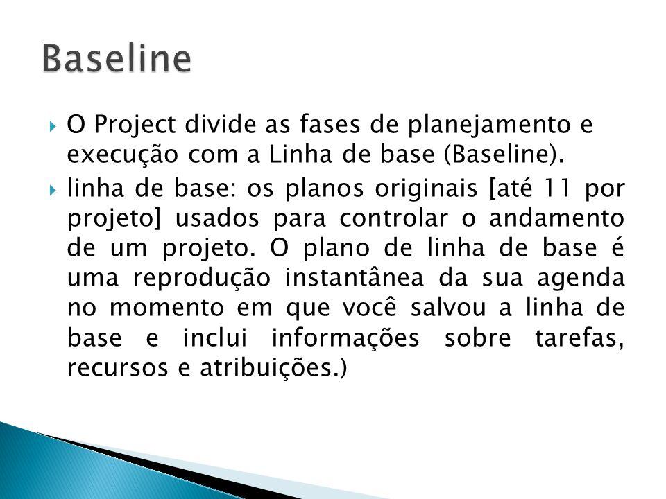  O Project divide as fases de planejamento e execução com a Linha de base (Baseline).  linha de base: os planos originais [até 11 por projeto] usado