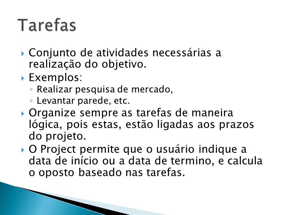 Conjunto de atividades necessárias a realização do objetivo.  Exemplos: ◦ Realizar pesquisa de mercado, ◦ Levantar parede, etc.  Organize sempre a