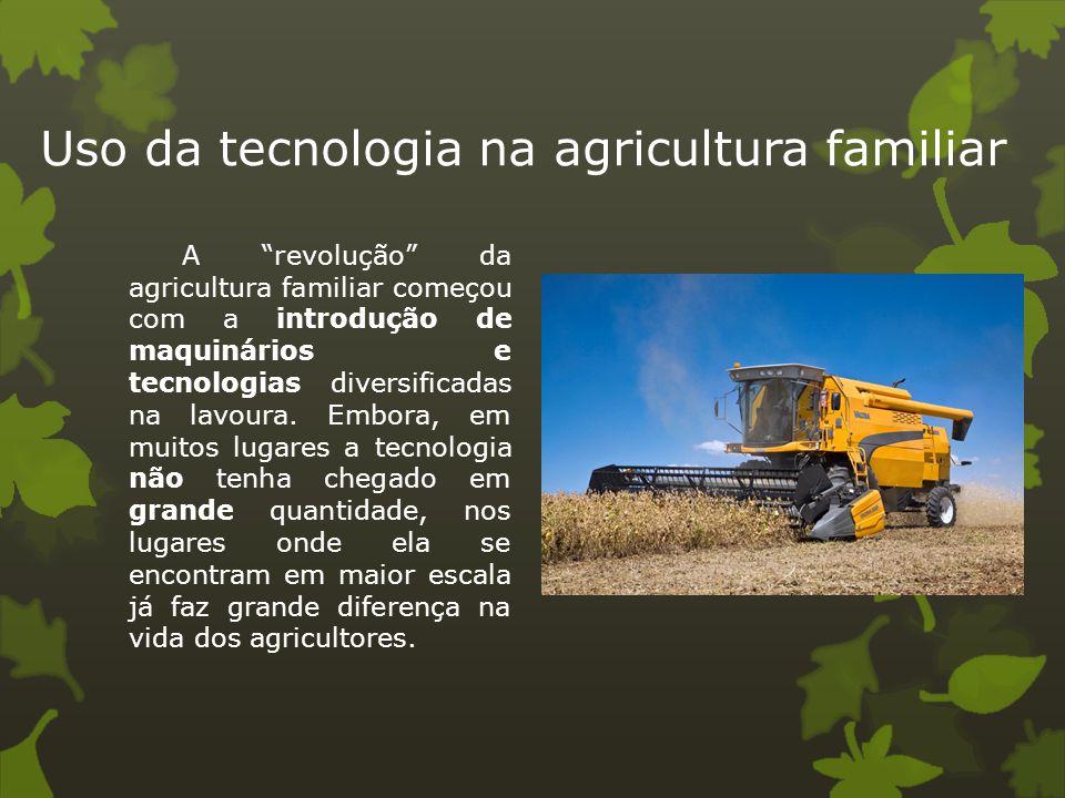 """Uso da tecnologia na agricultura familiar A """"revolução"""" da agricultura familiar começou com a introdução de maquinários e tecnologias diversificadas n"""