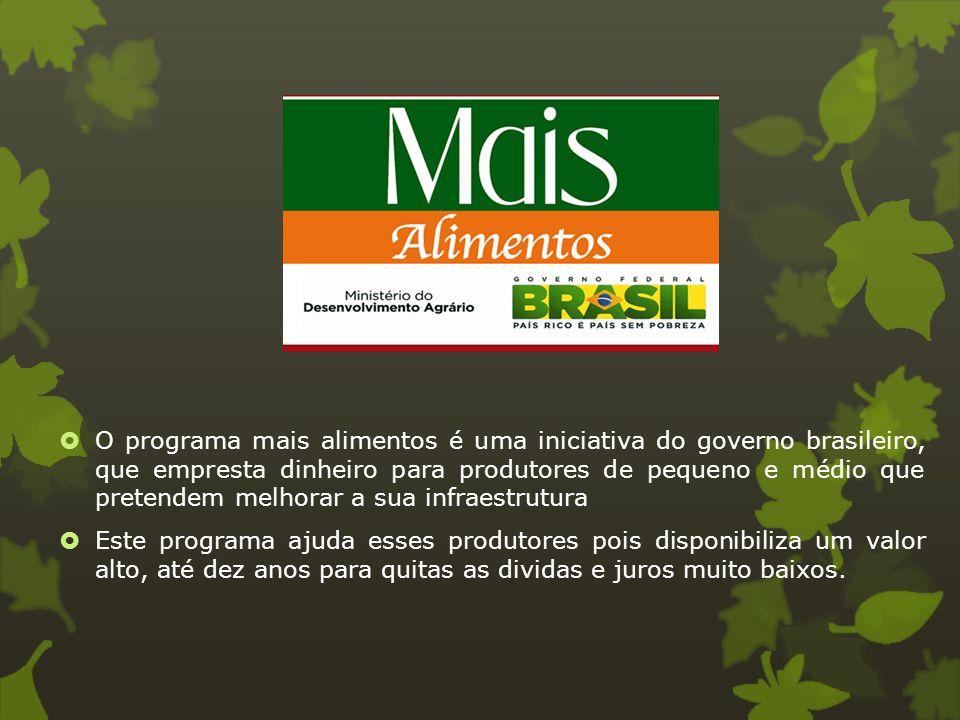  O programa mais alimentos é uma iniciativa do governo brasileiro, que empresta dinheiro para produtores de pequeno e médio que pretendem melhorar a