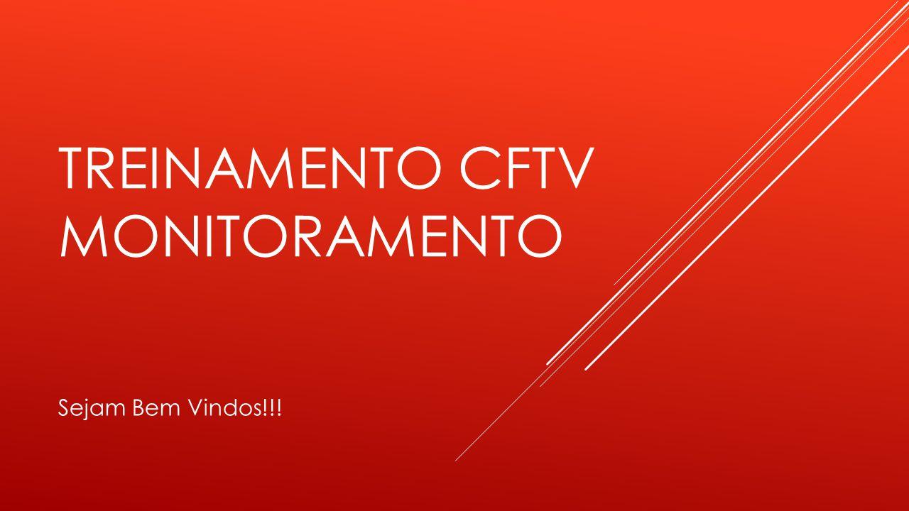 TREINAMENTO CFTV MONITORAMENTO Sejam Bem Vindos!!!
