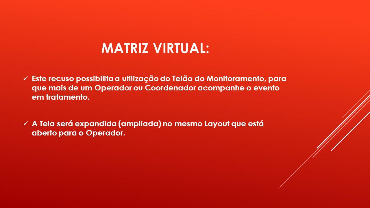 MATRIZ VIRTUAL: Este recuso possibilita a utilização do Telão do Monitoramento, para que mais de um Operador ou Coordenador acompanhe o evento em trat