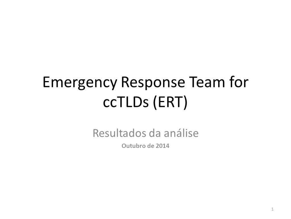 Emergency Response Team for ccTLDs (ERT) Resultados da análise Outubro de 2014 1