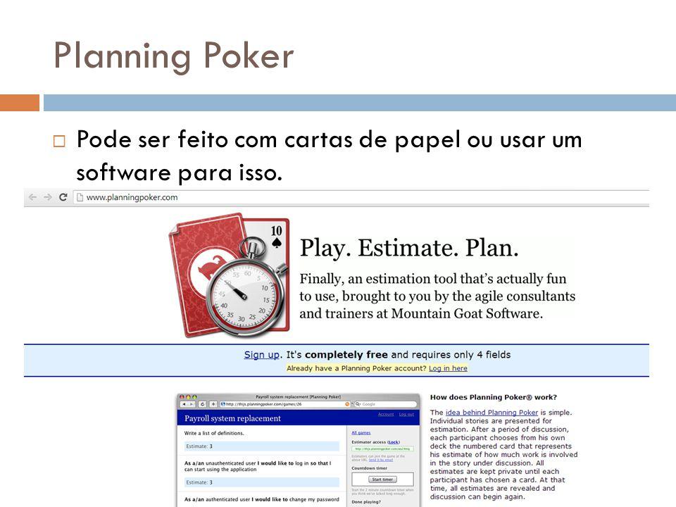 Planning Poker  Pode ser feito com cartas de papel ou usar um software para isso.
