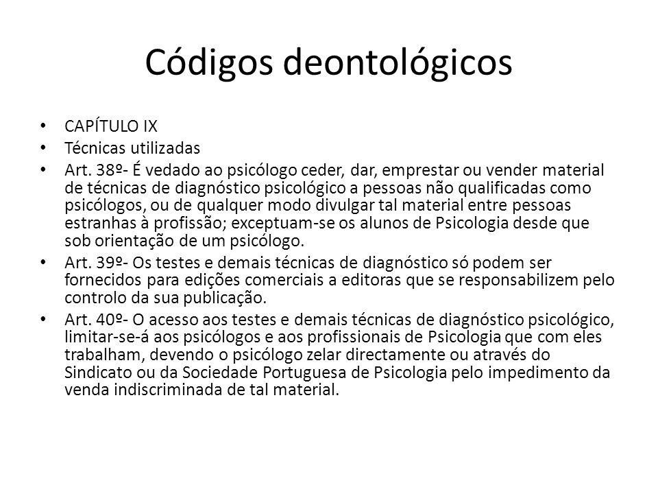 Códigos deontológicos CAPÍTULO IX Técnicas utilizadas Art. 38º- É vedado ao psicólogo ceder, dar, emprestar ou vender material de técnicas de diagnóst