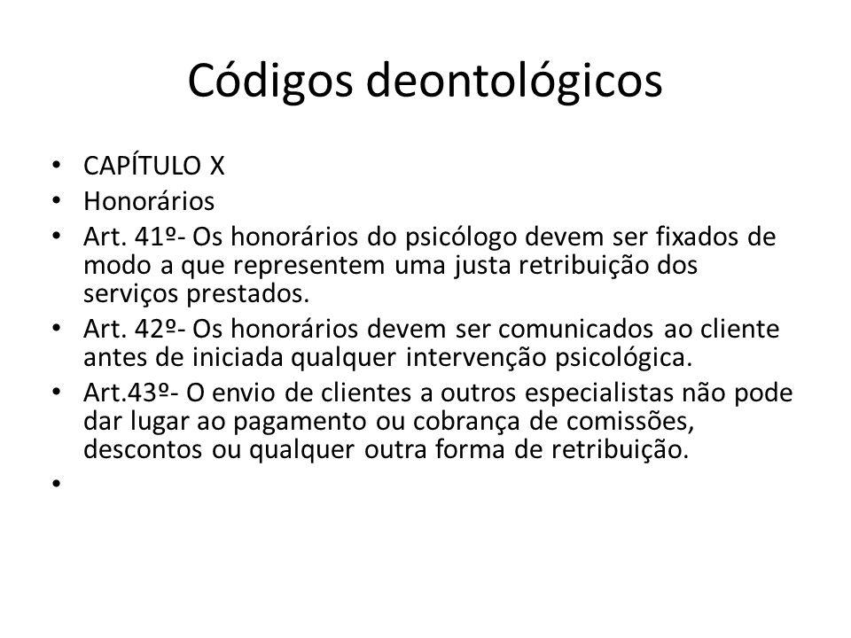 Códigos deontológicos CAPÍTULO X Honorários Art. 41º- Os honorários do psicólogo devem ser fixados de modo a que representem uma justa retribuição dos