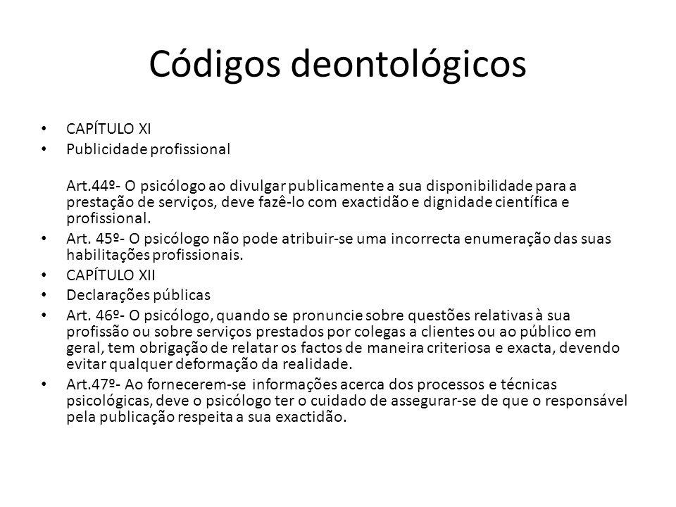 Códigos deontológicos CAPÍTULO XI Publicidade profissional Art.44º- O psicólogo ao divulgar publicamente a sua disponibilidade para a prestação de ser