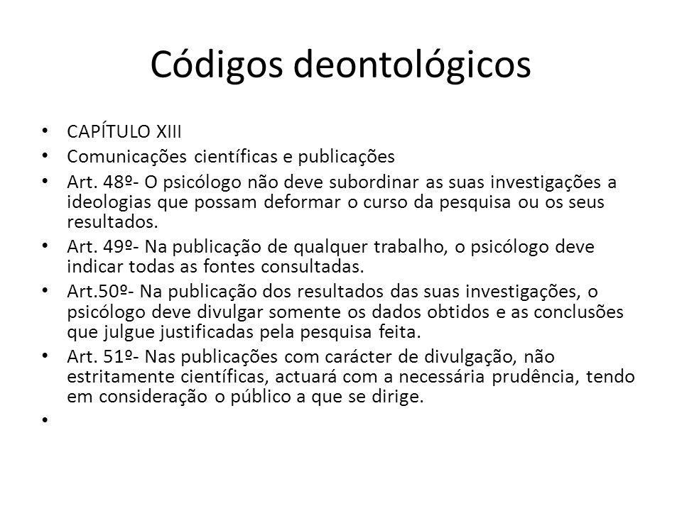Códigos deontológicos CAPÍTULO XIII Comunicações científicas e publicações Art. 48º- O psicólogo não deve subordinar as suas investigações a ideologia