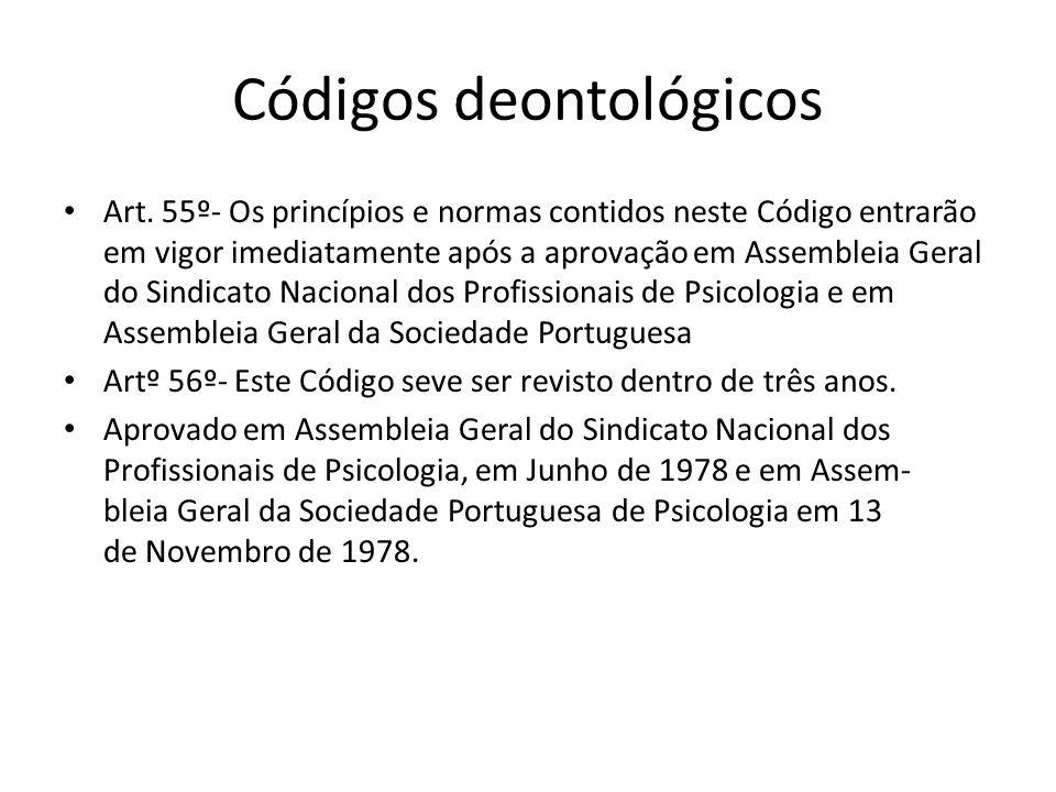 Códigos deontológicos Art. 55º- Os princípios e normas contidos neste Código entrarão em vigor imediatamente após a aprovação em Assembleia Geral do S