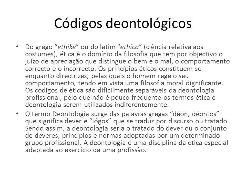 """Códigos deontológicos Do grego """"ethiké"""" ou do latim """"ethica"""" (ciência relativa aos costumes), ética é o domínio da filosofia que tem por objectivo o j"""