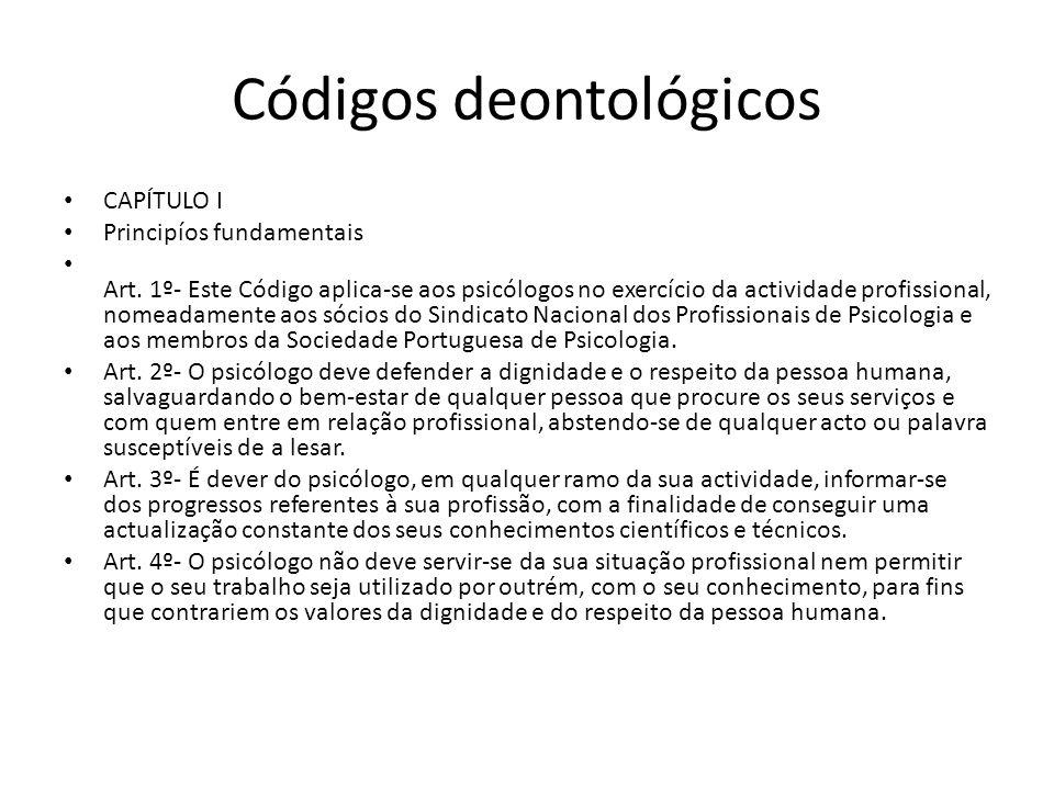 Códigos deontológicos CAPÍTULO I Principíos fundamentais Art. 1º- Este Código aplica-se aos psicólogos no exercício da actividade profissional, nomead