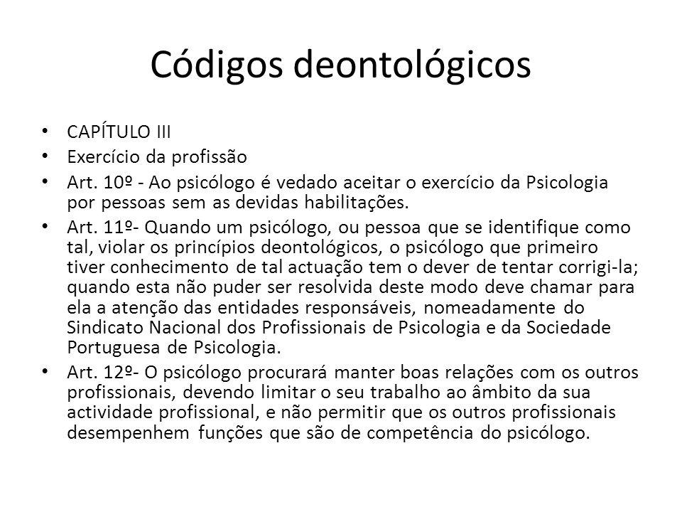 Códigos deontológicos CAPÍTULO III Exercício da profissão Art. 10º - Ao psicólogo é vedado aceitar o exercício da Psicologia por pessoas sem as devida