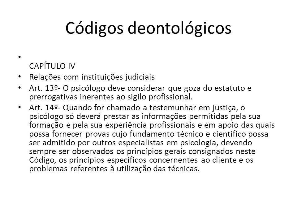 Códigos deontológicos CAPÍTULO IV Relações com instituições judiciais Art. 13º- O psicólogo deve considerar que goza do estatuto e prerrogativas inere