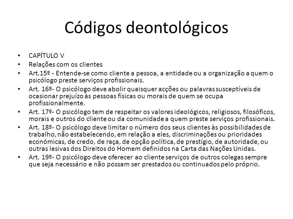 Códigos deontológicos CAPÍTULO V Relações com os clientes Art.15º - Entende-se como cliente a pessoa, a entidade ou a organização a quem o psicólogo p