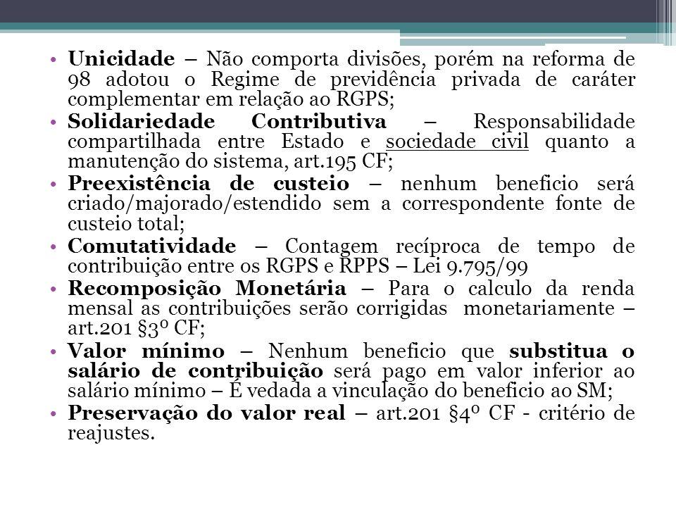 Unicidade – Não comporta divisões, porém na reforma de 98 adotou o Regime de previdência privada de caráter complementar em relação ao RGPS; Solidarie