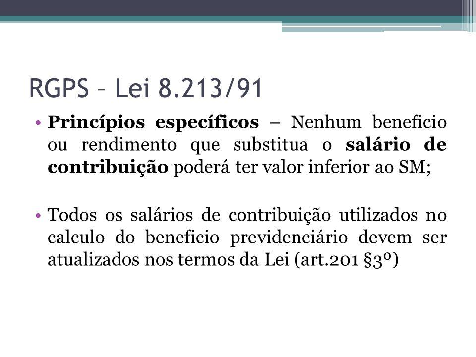 RGPS – Lei 8.213/91 Princípios específicos – Nenhum beneficio ou rendimento que substitua o salário de contribuição poderá ter valor inferior ao SM; T