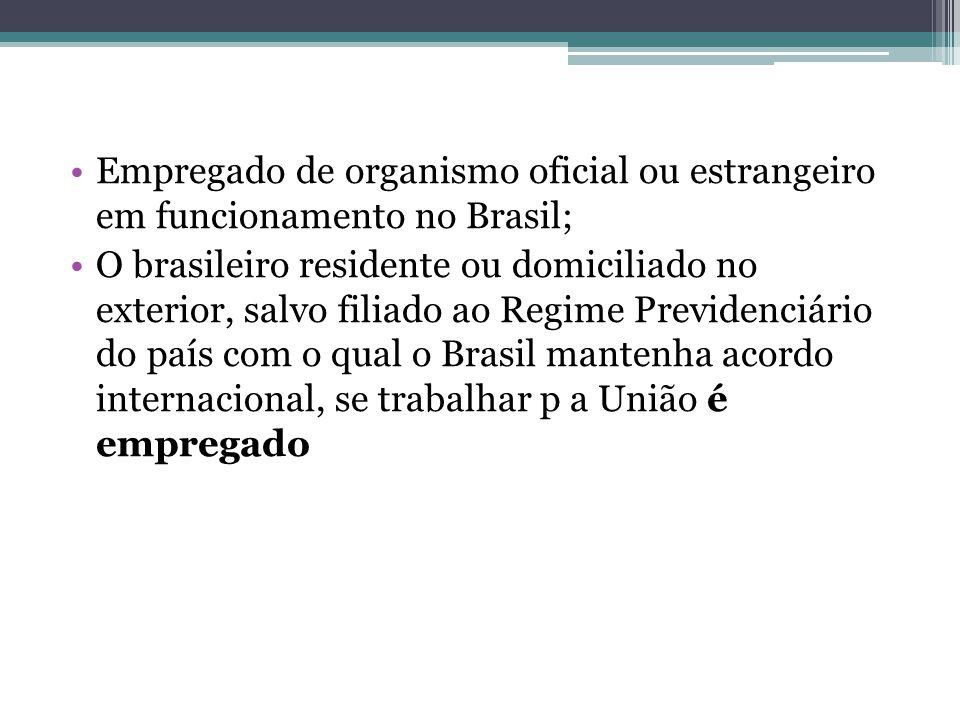 Empregado de organismo oficial ou estrangeiro em funcionamento no Brasil; O brasileiro residente ou domiciliado no exterior, salvo filiado ao Regime P