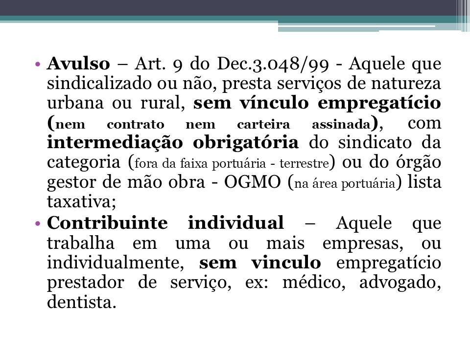 Avulso – Art. 9 do Dec.3.048/99 - Aquele que sindicalizado ou não, presta serviços de natureza urbana ou rural, sem vínculo empregatício ( nem contrat