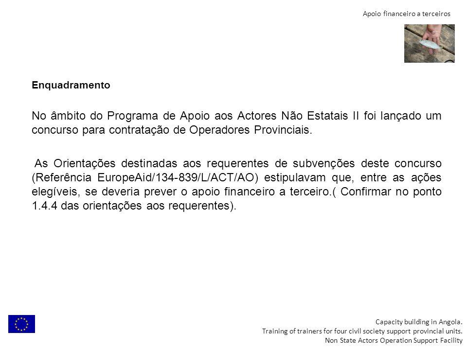 Apoio financeiro a terceiros Enquadramento No âmbito do Programa de Apoio aos Actores Não Estatais II foi lançado um concurso para contratação de Oper