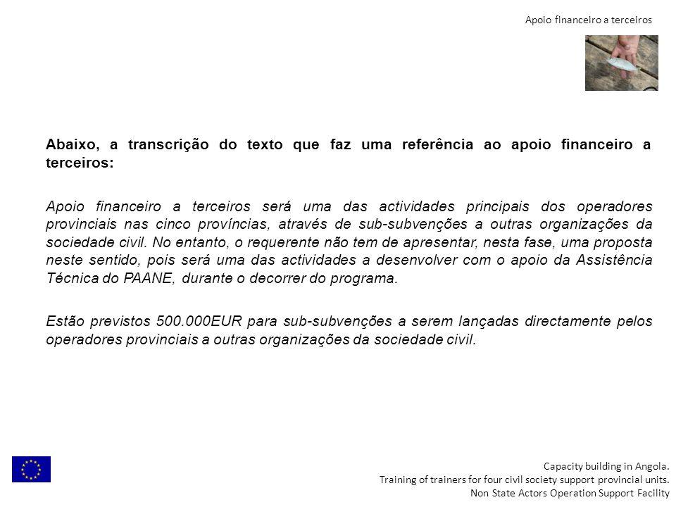 Apoio financeiro a terceiros Abaixo, a transcrição do texto que faz uma referência ao apoio financeiro a terceiros: Apoio financeiro a terceiros será