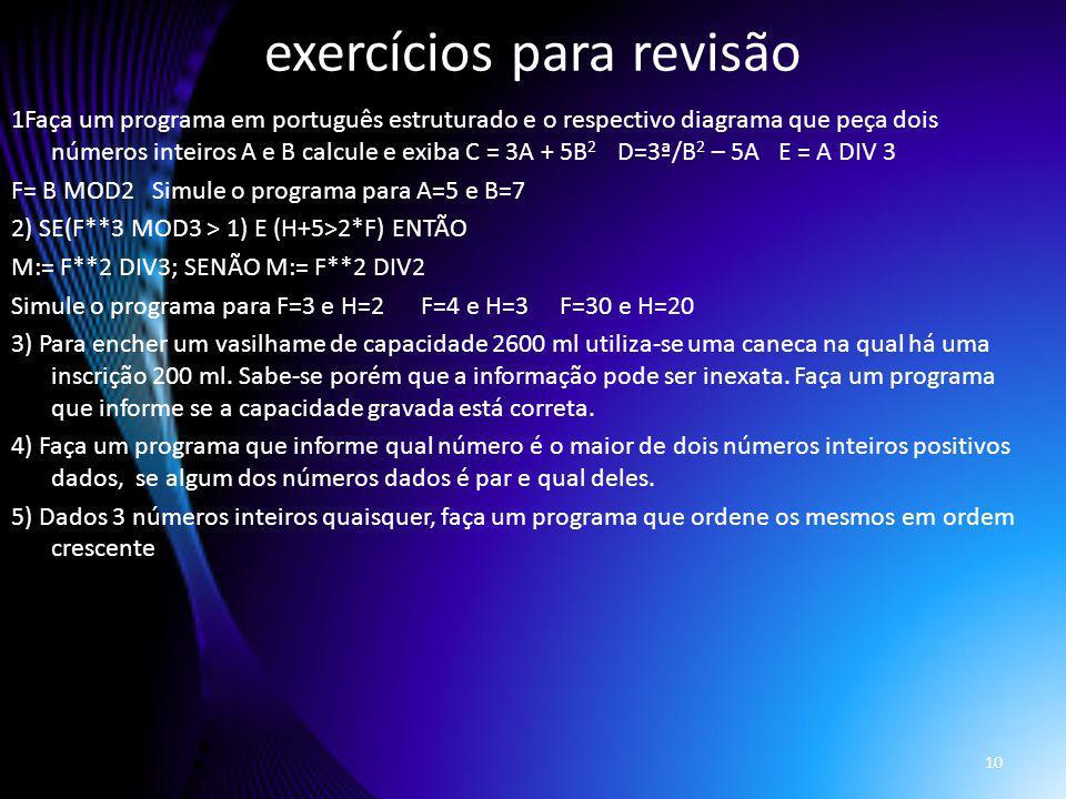 exercícios para revisão 1Faça um programa em português estruturado e o respectivo diagrama que peça dois números inteiros A e B calcule e exiba C = 3A