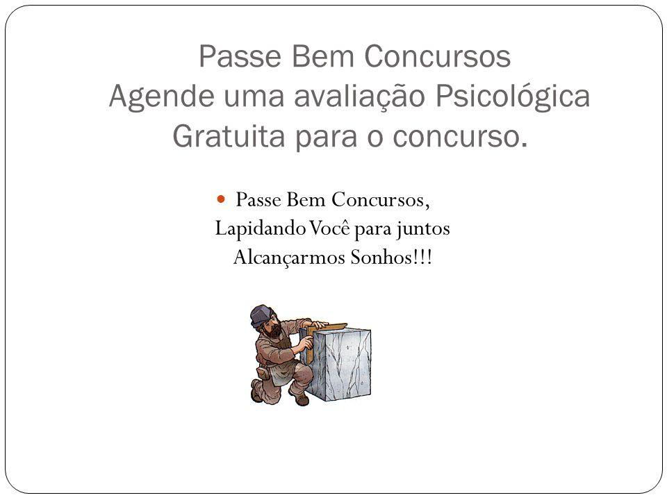 Passe Bem Concursos Agende uma avaliação Psicológica Gratuita para o concurso. Passe Bem Concursos, Lapidando Você para juntos Alcançarmos Sonhos!!!