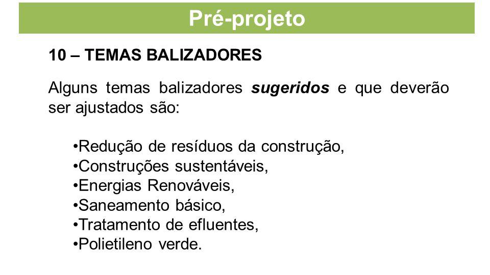 Pré-projeto 10 – TEMAS BALIZADORES Alguns temas balizadores sugeridos e que deverão ser ajustados são: Redução de resíduos da construção, Construções sustentáveis, Energias Renováveis, Saneamento básico, Tratamento de efluentes, Polietileno verde.