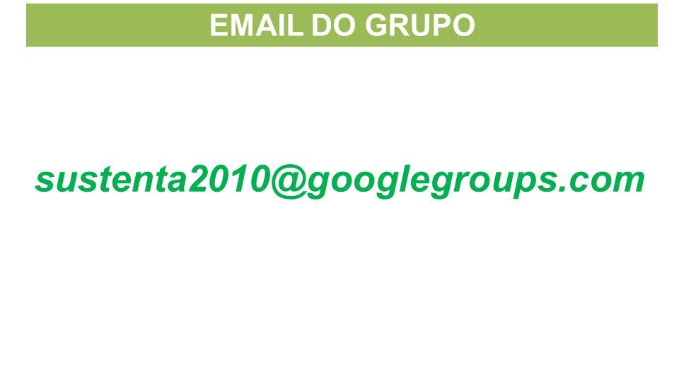 EMAIL DO GRUPO sustenta2010@googlegroups.com