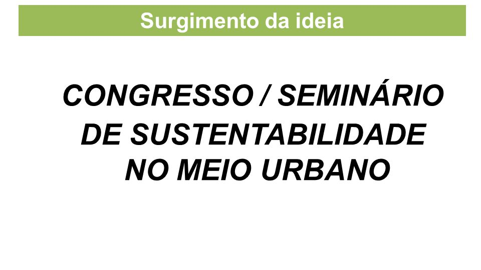 Surgimento da ideia CONGRESSO / SEMINÁRIO DE SUSTENTABILIDADE NO MEIO URBANO