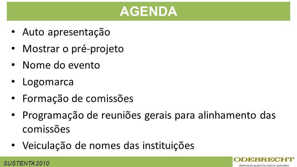SUSTENTA 2010 Auto apresentação Mostrar o pré-projeto Nome do evento Logomarca Formação de comissões Programação de reuniões gerais para alinhamento das comissões Veiculação de nomes das instituições AGENDA