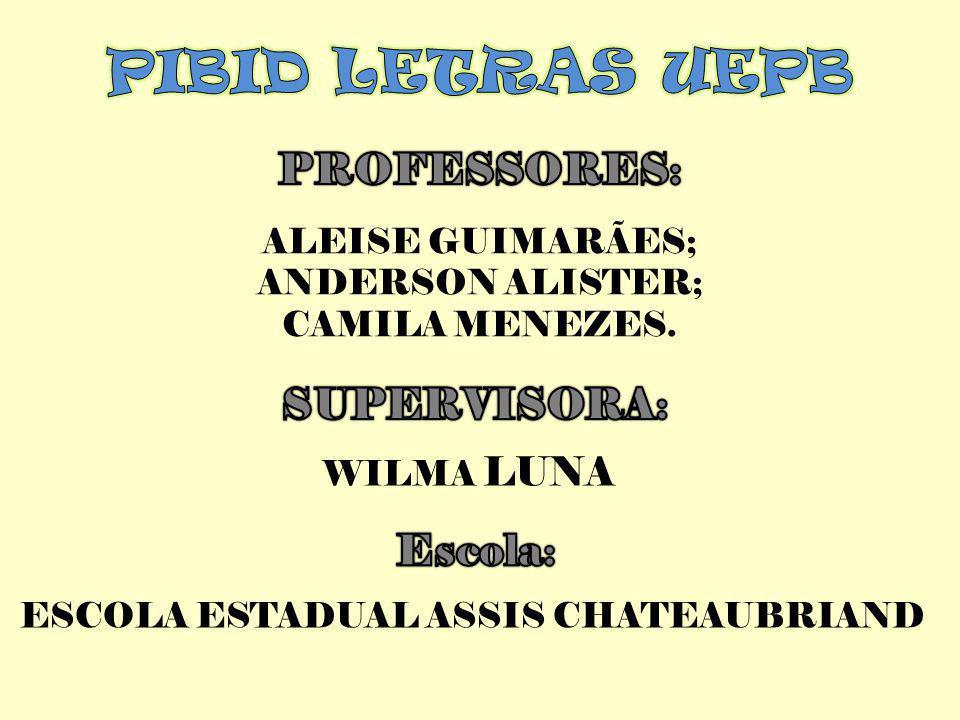 ALEISE GUIMARÃES; ANDERSON ALISTER; CAMILA MENEZES. WILMA LUNA ESCOLA ESTADUAL ASSIS CHATEAUBRIAND