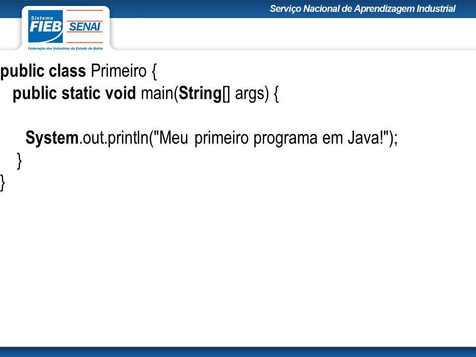 public class Primeiro { public static void main( String [] args) { System.out.println( Meu primeiro programa em Java! ); }
