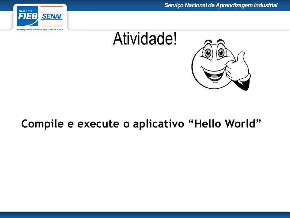Atividade! Compile e execute o aplicativo Hello World