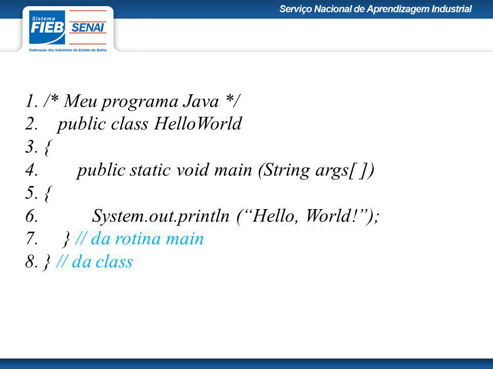 1. /* Meu programa Java */ 2. public class HelloWorld 3.