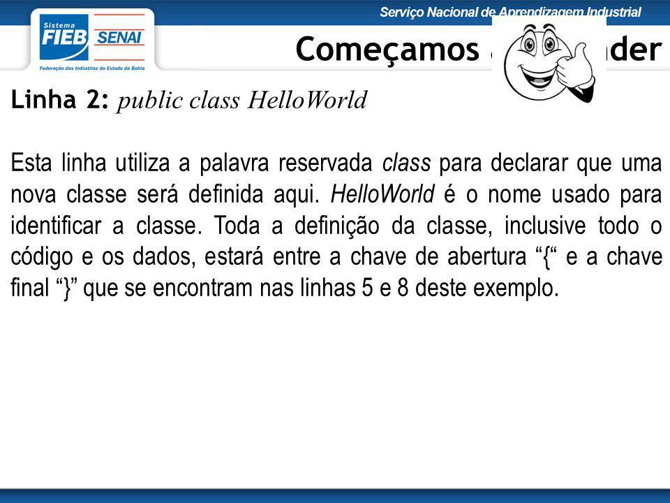 Linha 2: public class HelloWorld Esta linha utiliza a palavra reservada class para declarar que uma nova classe será definida aqui.