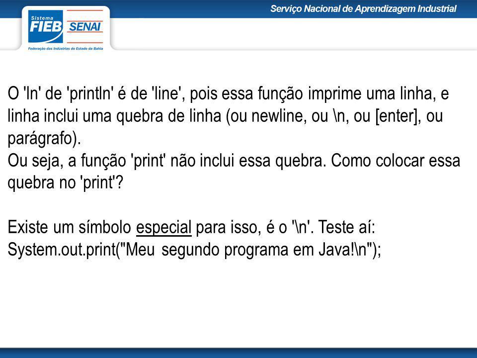 O ln de println é de line , pois essa função imprime uma linha, e linha inclui uma quebra de linha (ou newline, ou \n, ou [enter], ou parágrafo).