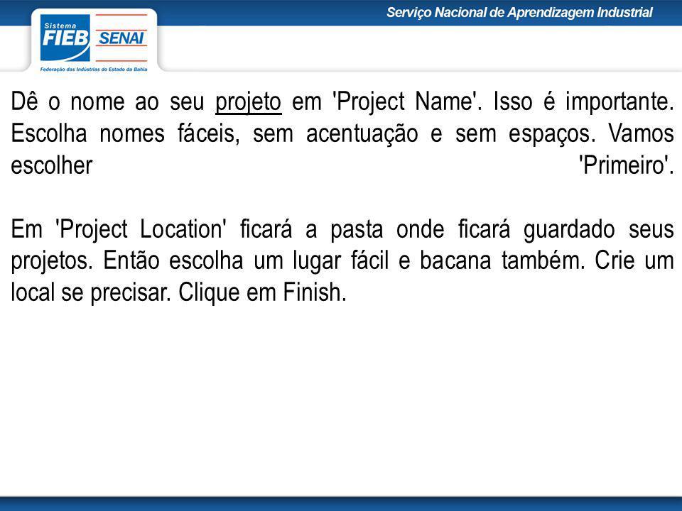 Dê o nome ao seu projeto em Project Name .Isso é importante.