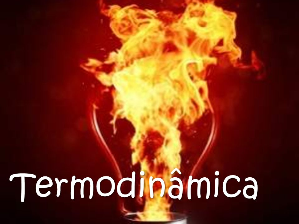  A Termodinâmica é o ramo da Física que estuda as causas e os efeitos de mudanças na temperatura, pressão e volume em sistemas físicos em escala macroscópica.