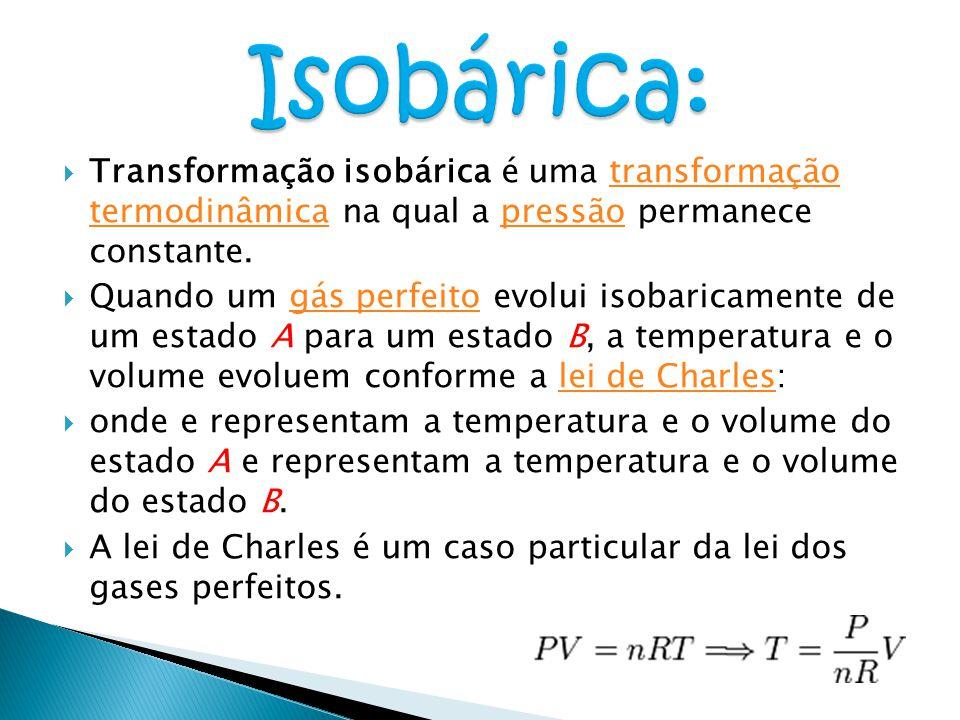  Transformação isobárica é uma transformação termodinâmica na qual a pressão permanece constante.transformação termodinâmicapressão  Quando um gás p
