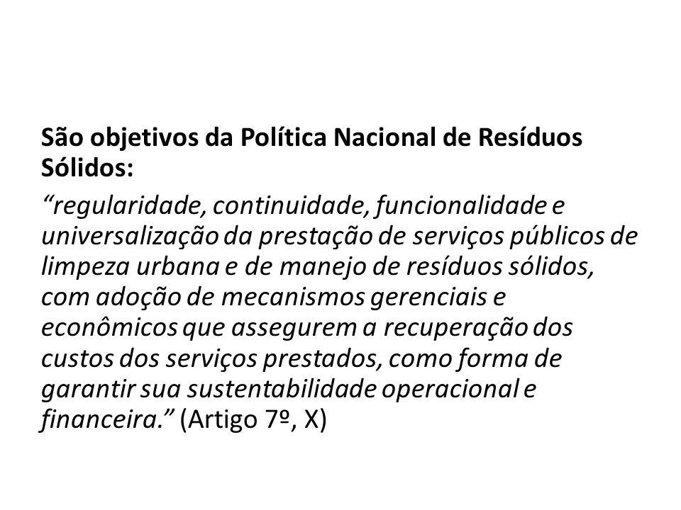 """São objetivos da Política Nacional de Resíduos Sólidos: """"regularidade, continuidade, funcionalidade e universalização da prestação de serviços público"""