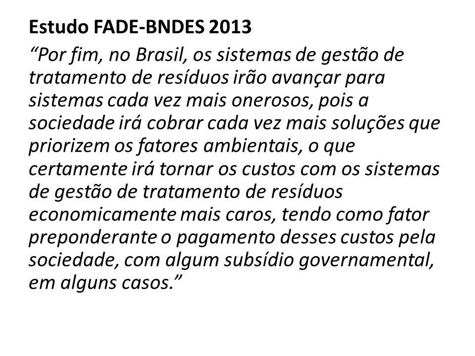 """Estudo FADE-BNDES 2013 """"Por fim, no Brasil, os sistemas de gestão de tratamento de resíduos irão avançar para sistemas cada vez mais onerosos, pois a"""