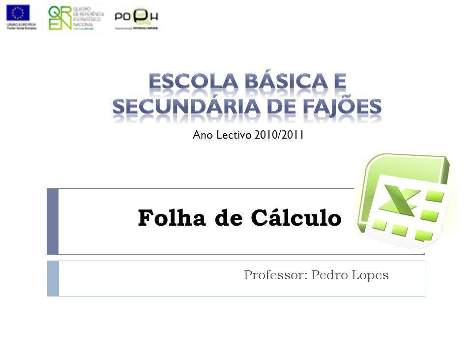 Folha de Cálculo Professor: Pedro Lopes Ano Lectivo 2010/2011